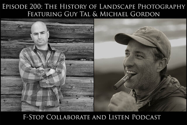 The History of Landscape Photography - A Special 200th Episode Featuring Guy Tal & Michael Gordon