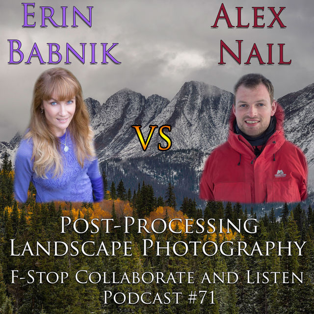 Post-Processing Debate with Alex Nail & Erin Babnik on F-Stop Collaborate and Listen