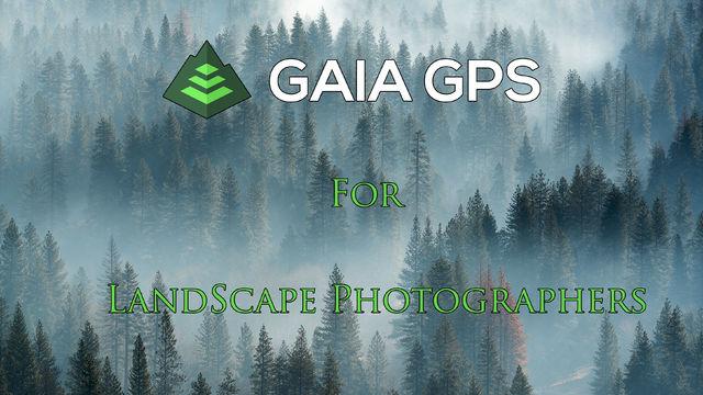 Gaia GPS Tutorial for Landscape Photographers